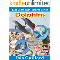 Dolphins: Photos and Fun Facts for Kids (Kids Learn With Pictures Book 9)