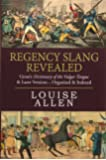 Regency Slang Revealed: Grose's Dictionary of the Vulgar Tongue & Later Versions - Organised & Indexed