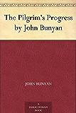 The Pilgrim's Progress by John Bunyan (English Edition)