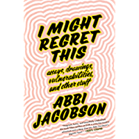 I Might Regret This: Essays, Drawings, Vulnerabilities, and Other Stuff (English Edition)