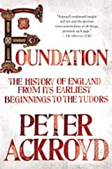 Foundation: The History of England from Its Earliest Beginnings to the Tudors Kindle Edition