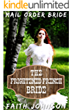 Mail Order Bride: The Frightened French Bride: Clean and Wholesome Western Historical Romance (New World Brides Book 4)