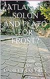 """ATLANTIS"" SOLON AND PLATO FOR FROST?"