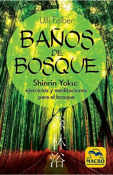 Baños de Bosque: Shinrin-Yoku: ejercicios y meditaciones para el ...