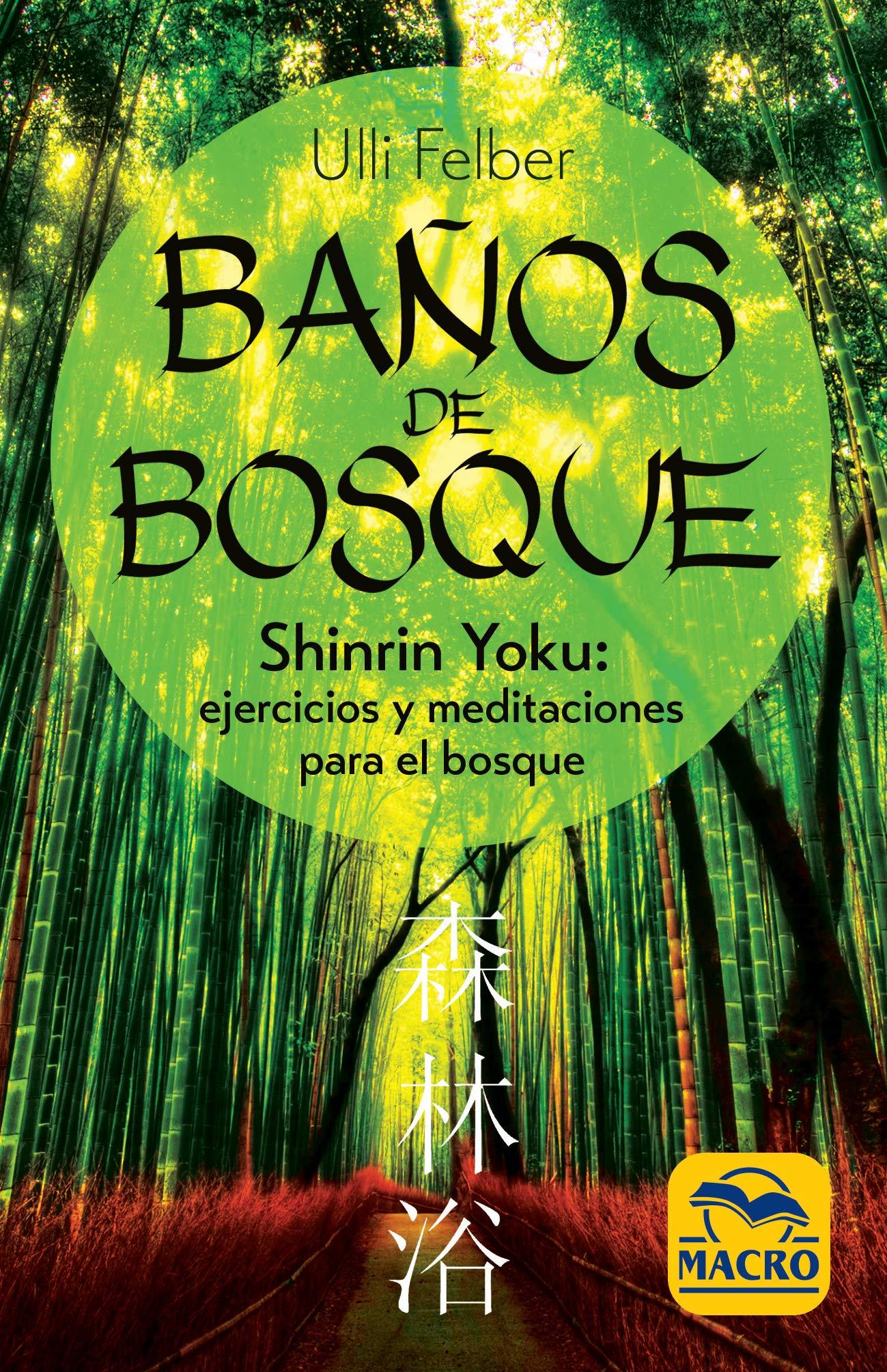 Baños de Bosque: Shinrin-Yoku: ejercicios y meditaciones para el bosque Guía del Bienestar: Amazon.es: Felber, Ulli, Morales-Cañadas, Esther: Libros