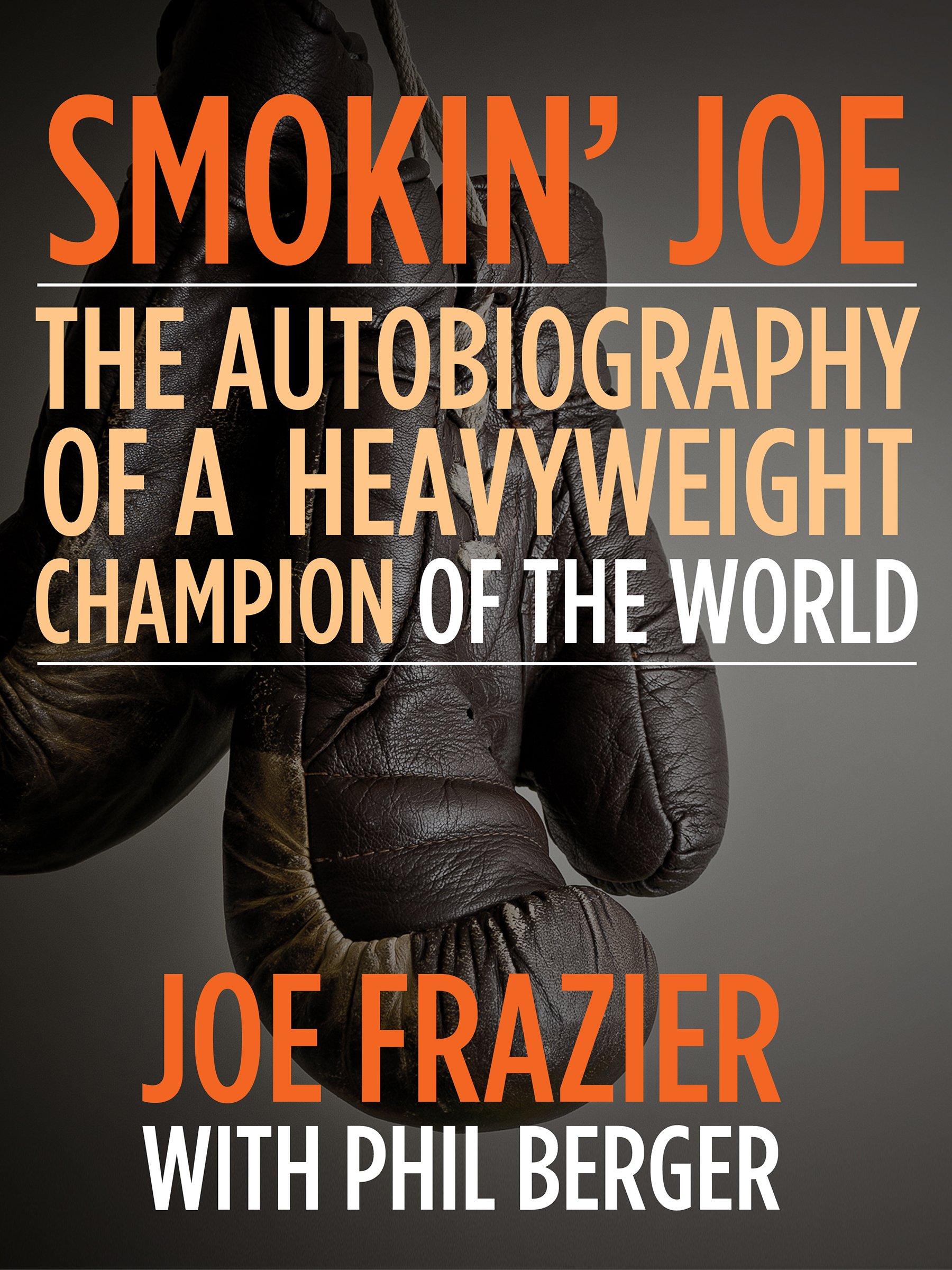 Smokin' Joe: The Autobiography of a Heavyweight Champion of the World Smokin' Joe Frazier (English Edition)