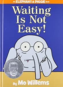 Waiting Is Not Easy! (An Elephant and Piggie Book)