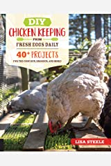 DIY Chicken Keeping from Fresh Eggs Daily: 40+ Projects for the Coop, Run, Brooder, and More! Kindle Edition