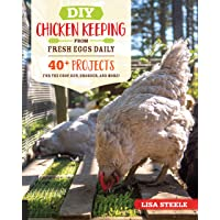DIY Chicken Keeping from Fresh Eggs Daily: 40+ Projects for the Coop, Run, Brooder...