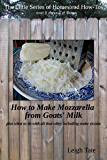 How To Make Goats' Milk Mozzarella: plus what to do with all that whey including make ricotta (The Little Series of Homestead How-Tos  from 5 Acres & A Dream Book 7)