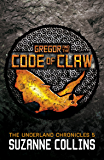 Gregor and the Code of Claw (The Underland Chronicles Book 5)