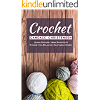 Crochet: Learn Crochet from Scratch and Pursue this Relaxing, Enjoyable Hobby