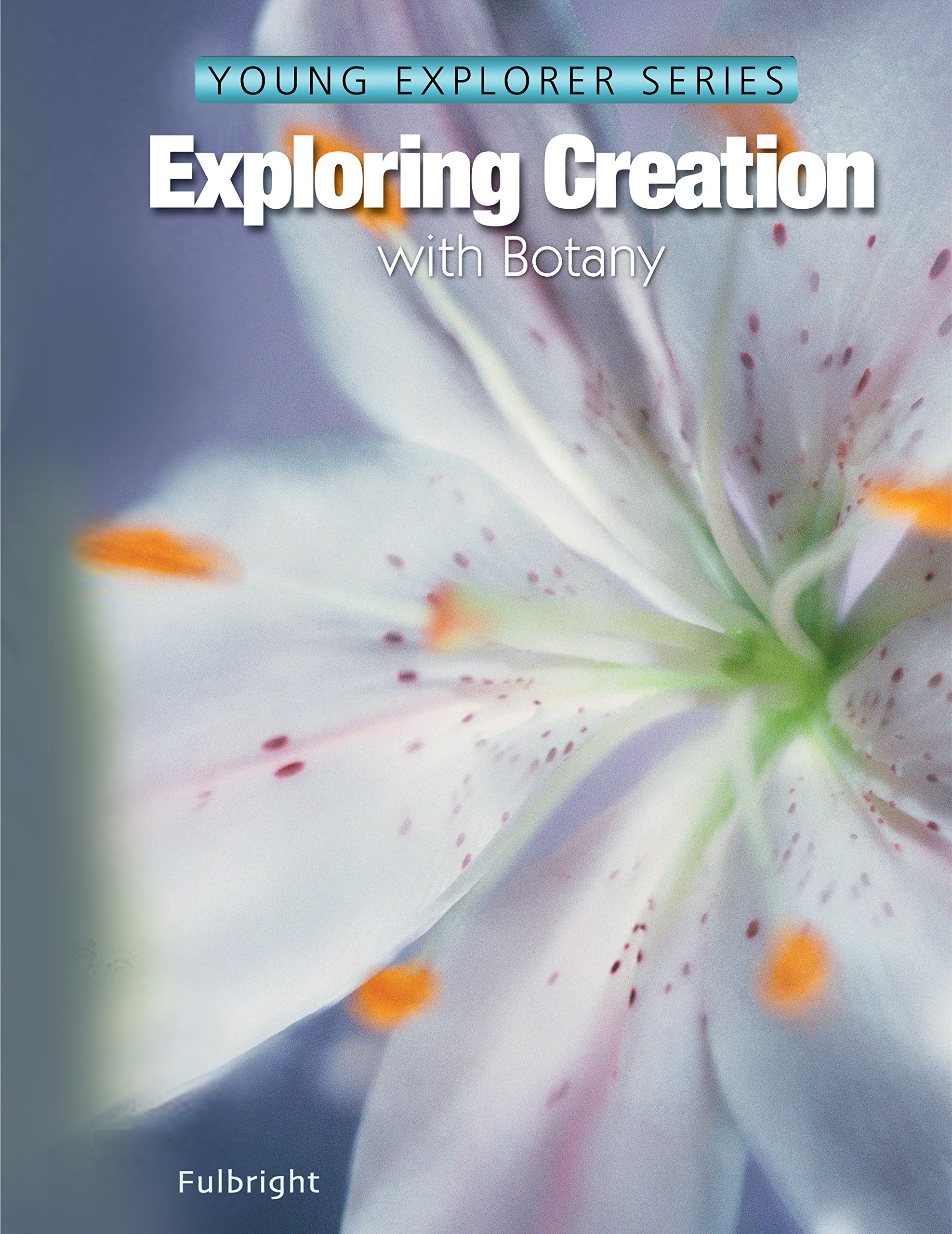 Exploring Creation With Botany (Young Explorer (Apologia Educational ...