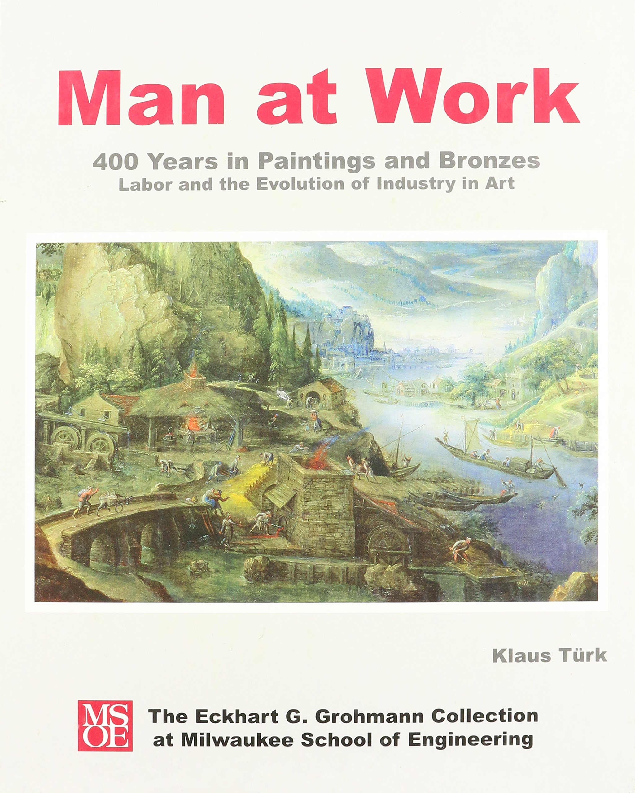 Download Man at Work: 400 Years in Paintings and Bronzes: Labor and the Evolution of Industry in Art pdf epub