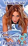 Chasing the Idol - Part 3 - Losing Control: An Erotic Gender Bending Adventure