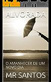 ALVORADA: O AMANHECER DE UM NOVO DIA (SEGREDOS PARA UMA CARREIRA DE SUCESSO Livro 1)