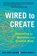 Wired to Create: Unraveling the Mysteries of the Creative Mind Kindle Edition
