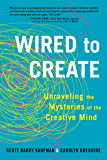 Wired to Create: Unraveling the Mysteries of the Creative Mind