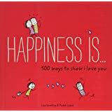 Swerling, L: Happiness Is . . . 500 Ways to Show I Love You