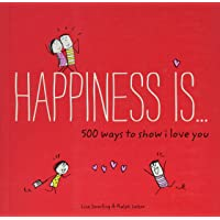 Happiness Is . . . 500 Ways to Show I Love You: (cute Boyfriend or Girlfriend Gift, Things I Love about You Book)