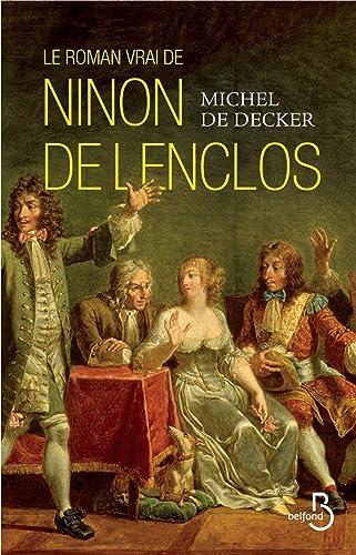 Le roman vrai de Ninon de Lenclos Michel de Decker