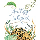 An Egg Is Quiet: (Picture Book, Kids Book about Eggs) (Nature Books)