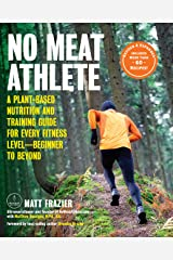 No Meat Athlete, Revised and Expanded: A Plant-Based Nutrition and Training Guide for Every Fitness Level-Beginner to Beyond [Includes More Than 60 Recipes!] Paperback