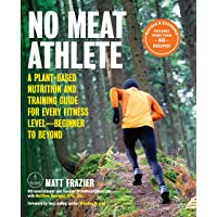 No Meat Athlete, Revised and Expanded: A Plant-Based Nutrition and Training Guide for Every Fitness Level-Beginner to Beyond [Includes More Than 60 Recipes!]
