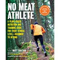 No Meat Athlete: A Plant-Based Nutrition and Training Guide for Every Fitness Level-Beginner to Beyond [Includes More Than 60 Recipes!]