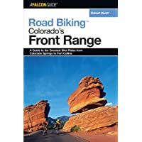 Road Biking Colorado's Front Range: A Guide to the Greatest Bike Rides from Colorado Springs to Fort Collins (Road…