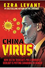 China Virus: How Justin Trudeau's Pro-Communist Ideology Is Putting Canadians in Danger Kindle Edition
