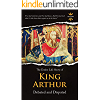 KING ARTHUR: Debated and Disputed