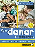 Sin dañar a terceros: El niño ante los conflictos de papá y mamá (Biblioteca Julia Borbolla)