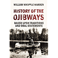 History of the Ojibways  Based Upon Traditions and Oral Statements (1885)