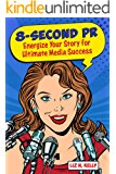 8-Second PR: Energize Your Story For Ultimate Media Success!