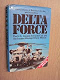 Delta Force: United States Counter Terrorist Unit and the Iranian Hostage Rescue Mission