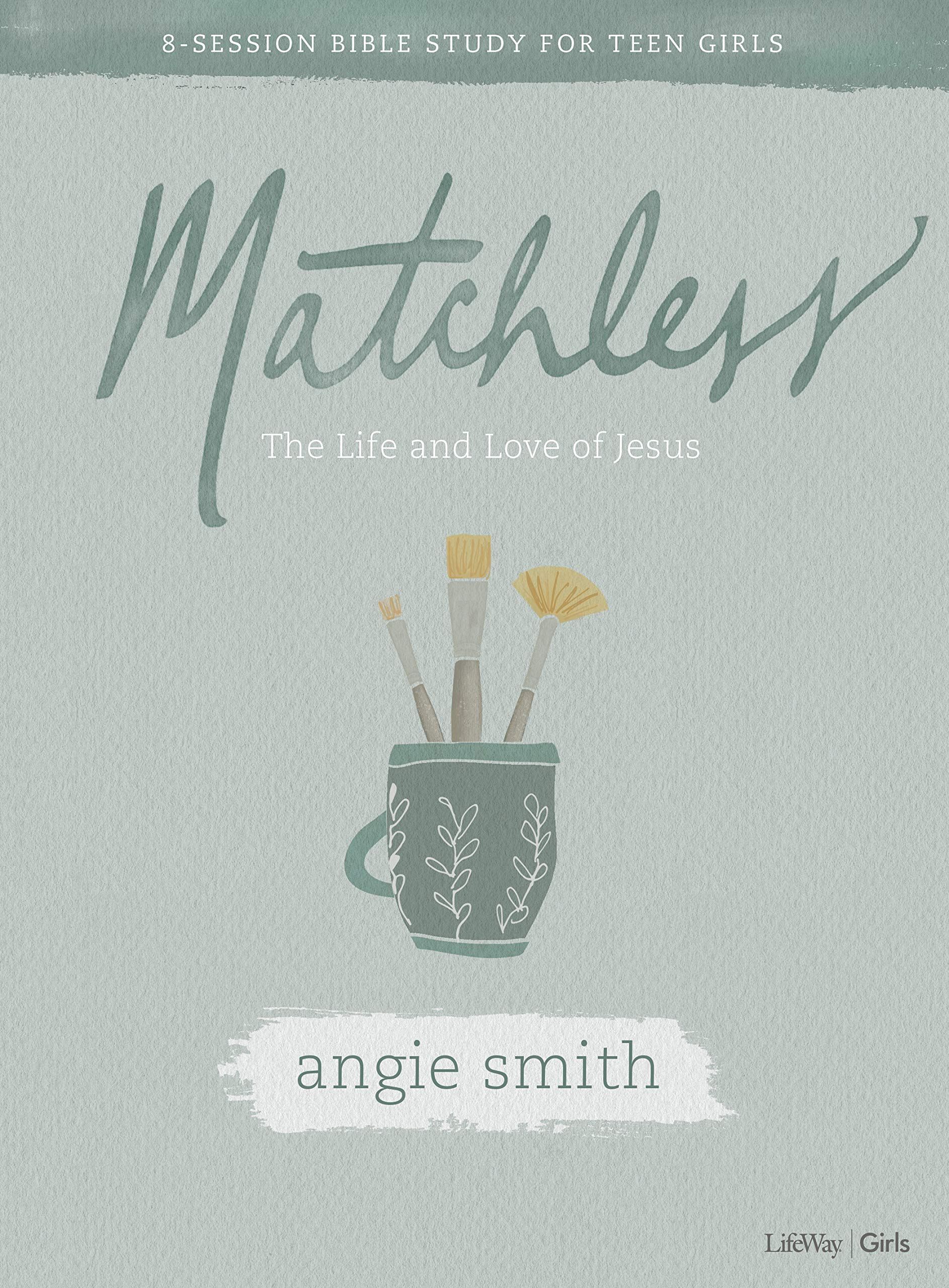 Matchless – Teen Girls' Bible Study Book: The Life and Love of Jesus
