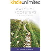 Awesome Footsteps: A Missionary's Memoirs (The True Tales Trilogy Book 3)