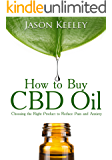 How to Buy CBD Oil: Choosing the Right Product to Reduce Pain and Anxiety