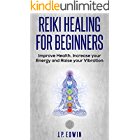 Reiki Healing for Beginners: Improve Your Health, Increase Your Energy and Raise Your Vibration (English Edition)
