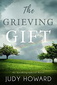 The Grieving Gift: An Autobiographical Novel