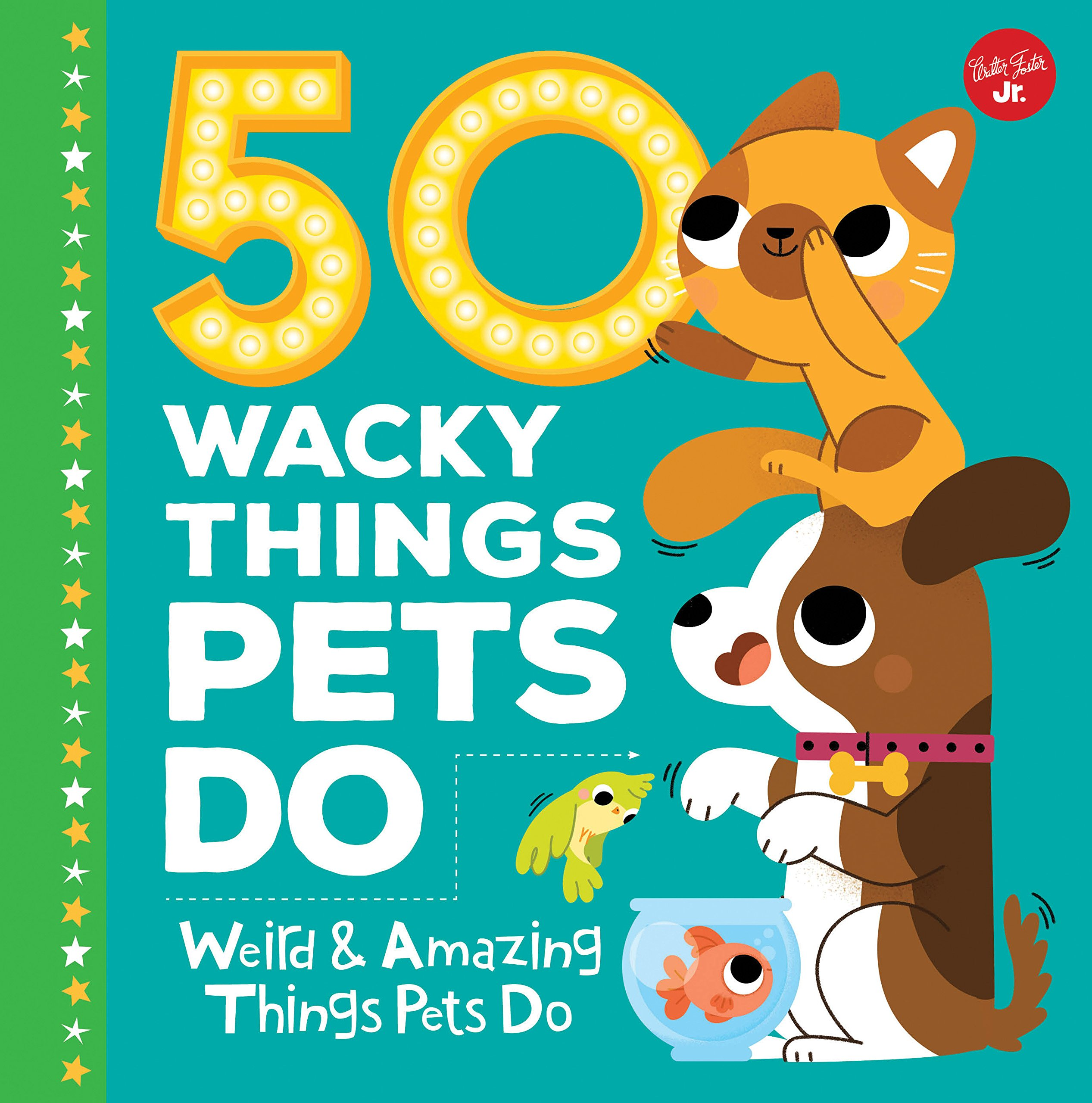 50 Wacky Things Pets Do: Weird & Amazing Things Pets Do (Wacky Series)