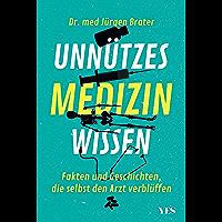 Unnützes Medizinwissen: Fakten und Geschichten, die selbst den Arzt verblüffen (German Edition)