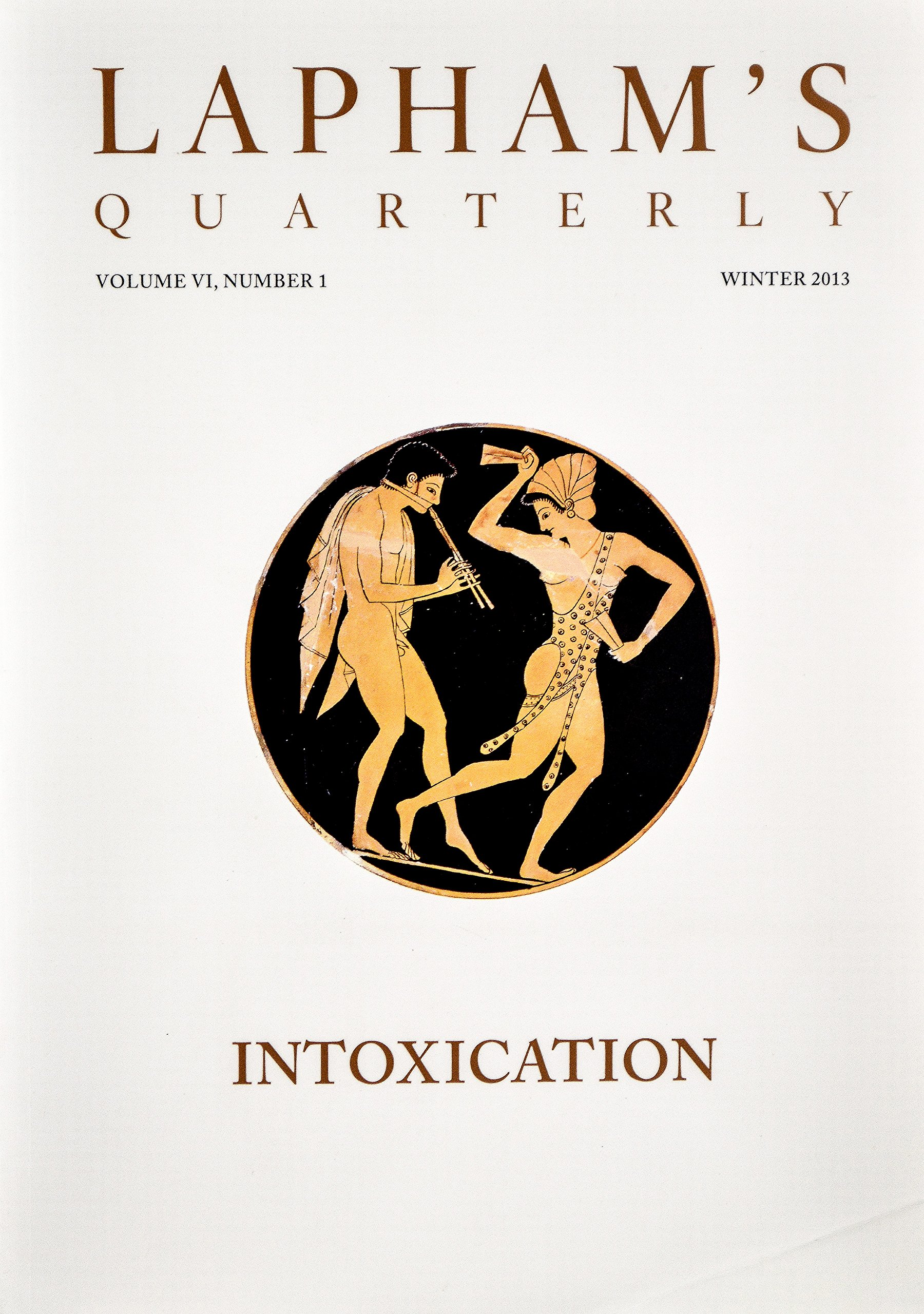 LAPHAM'S Quarterly. INTOXICATION. Vol V1, #1. Winter 2013.