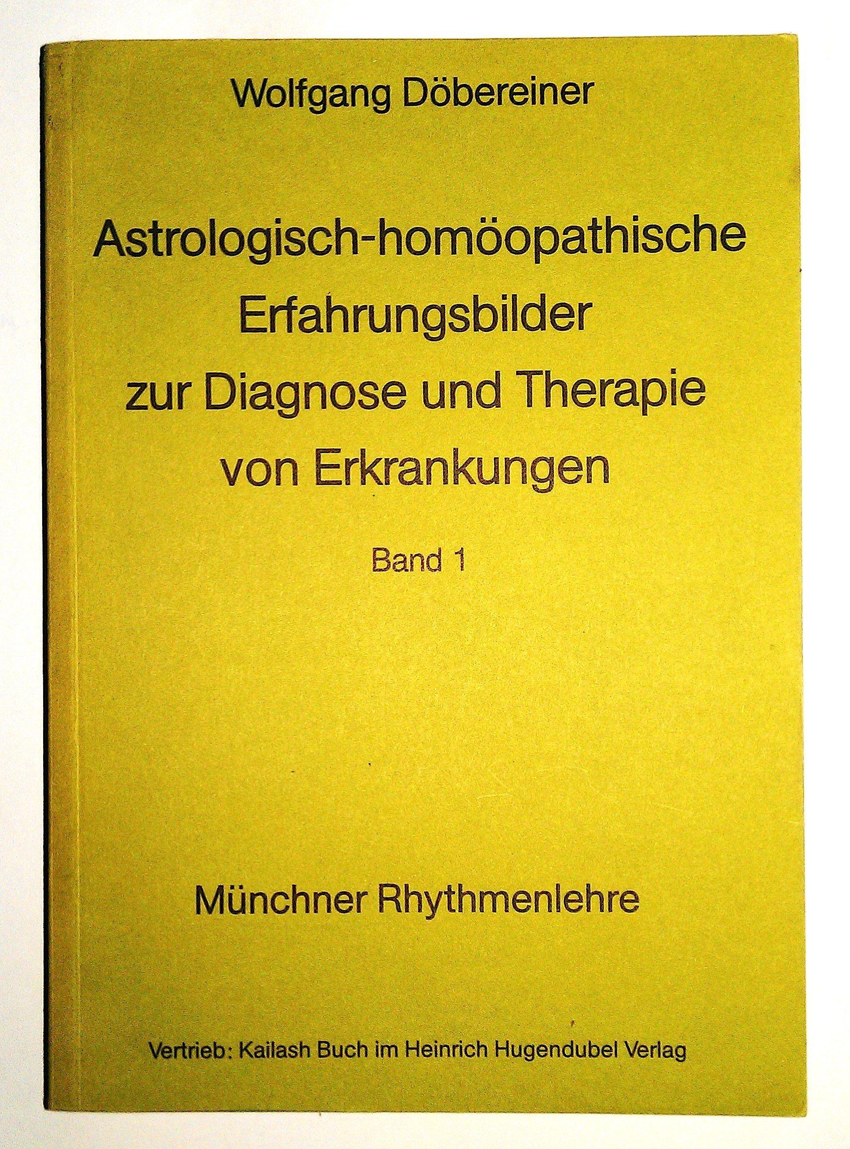 Astrologisch - homöopathische Erfahrungsbilder I zur Diagnose und Therapie von Erkrankungen