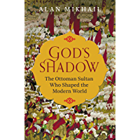 God's Shadow: The Ottoman Sultan Who Shaped the Modern World