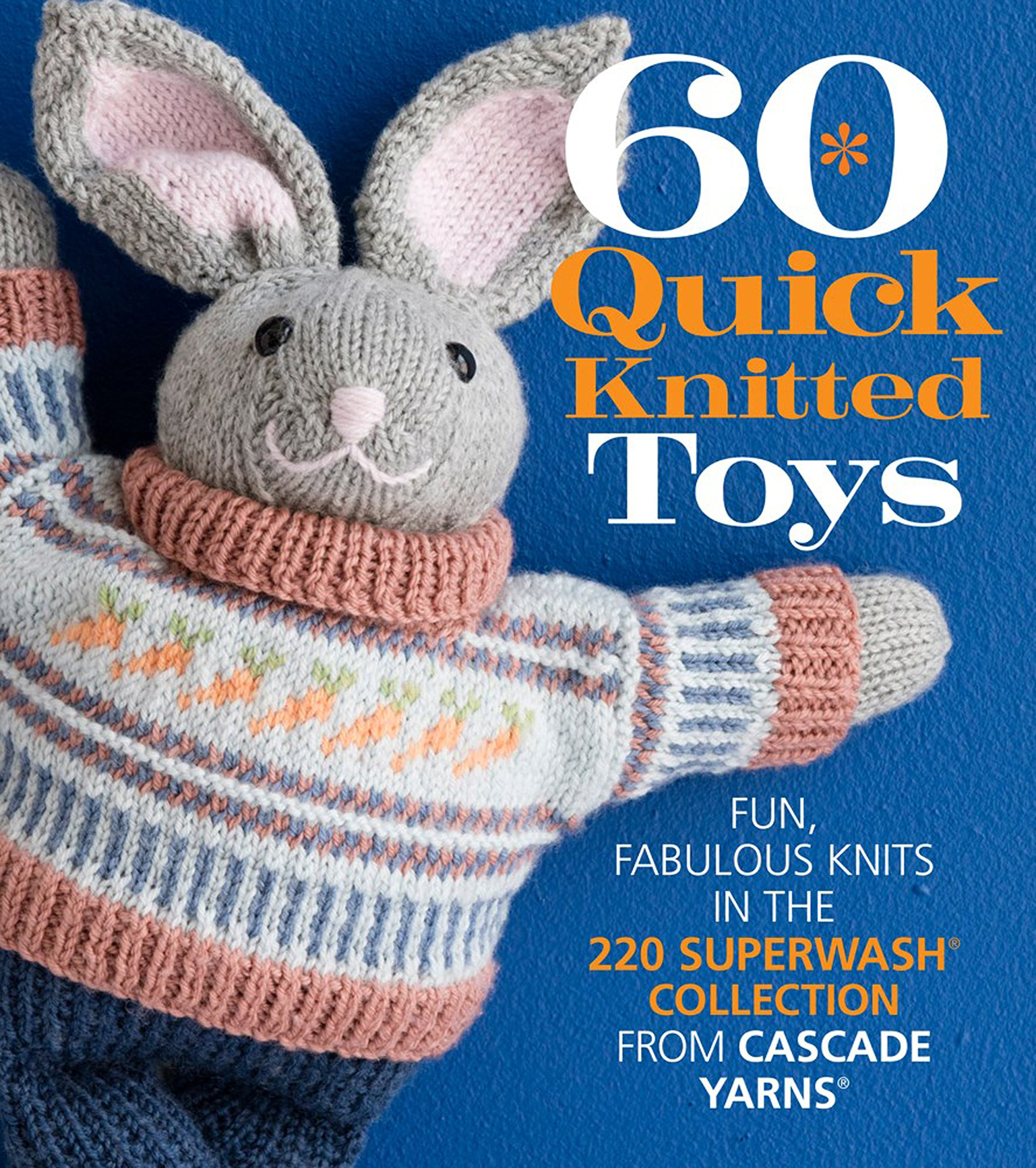 60 Quick Knitted Toys: Fun, Fabulous Knits in the 220 Superwash Collection from Cascade Yarns (60 Quick Knits Collection)