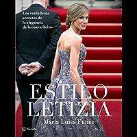 Estilo Letizia: Los verdaderos secretos de la elegancia de la nueva reina (Spanish Edition)
