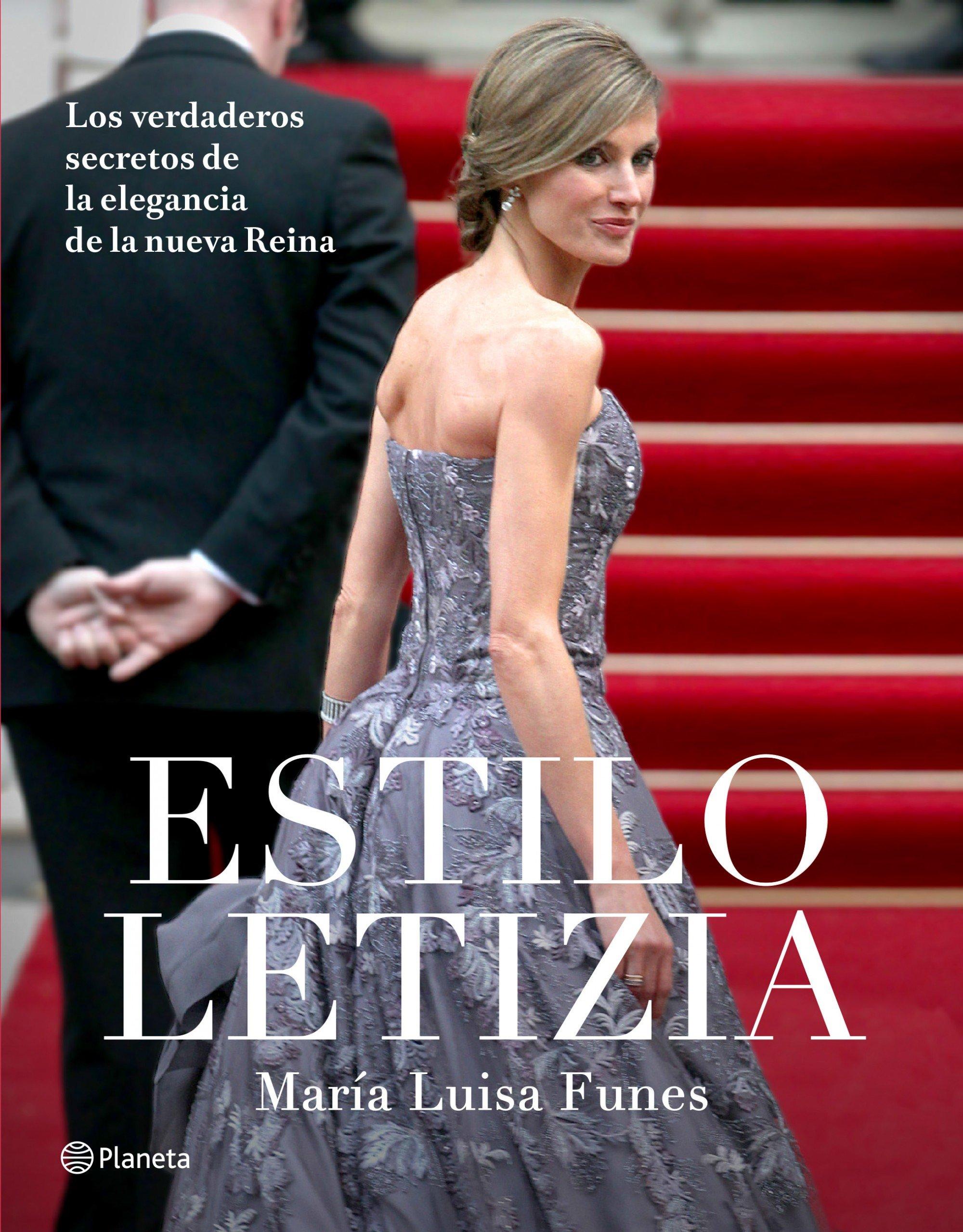 Estilo Letizia: Los verdaderos secretos de la elegancia de la nueva reina No Ficcion: Amazon.es: Funes, María Luisa: Libros