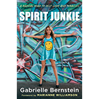 Spirit Junkie: A Radical Road to Self-Love and Miracles (English Edition)